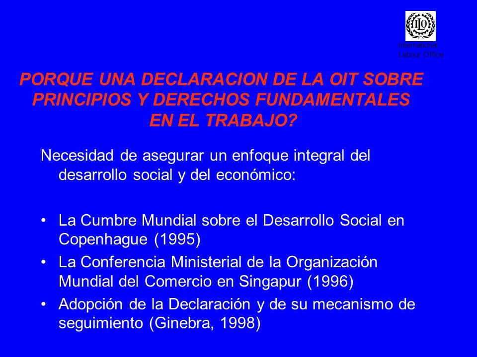 International Labour Office PORQUE UNA DECLARACION DE LA OIT SOBRE PRINCIPIOS Y DERECHOS FUNDAMENTALES EN EL TRABAJO? Necesidad de asegurar un enfoque