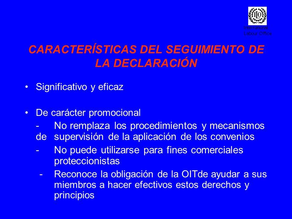 International Labour Office CARACTERÍSTICAS DEL SEGUIMIENTO DE LA DECLARACIÓN Basado en el diálogo y la cooperación: - Informes anuales -Informes globales -Programas de cooperación técnica -Promoción