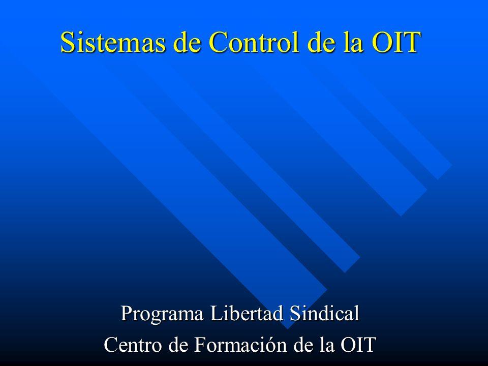 Sistemas de Control de la OIT Programa Libertad Sindical Centro de Formación de la OIT