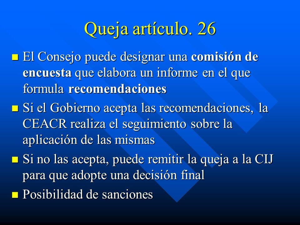 Queja artículo. 26 El Consejo puede designar una comisión de encuesta que elabora un informe en el que formula recomendaciones El Consejo puede design