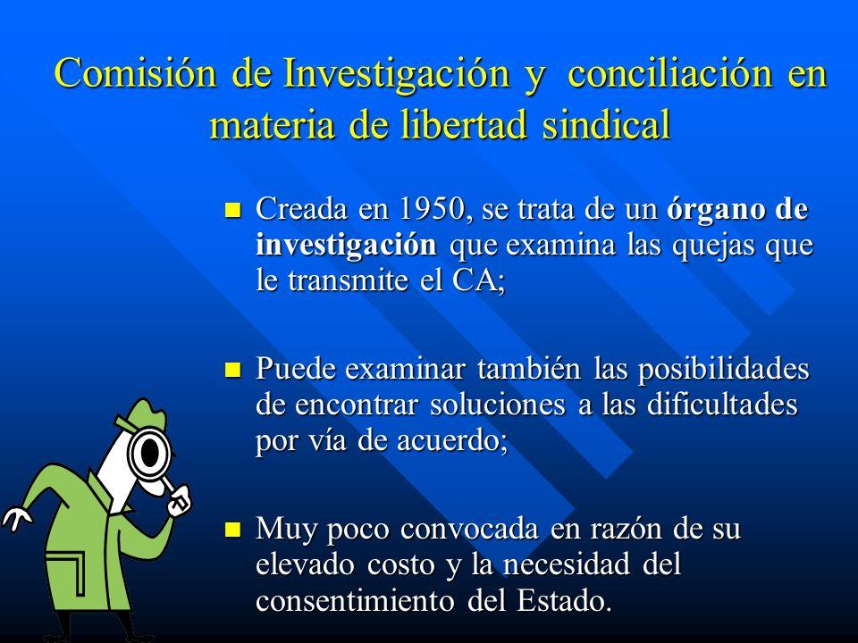 Comisión de Investigación y conciliación en materia de libertad sindical Creada en 1950, se trata de un órgano de investigación que examina las quejas
