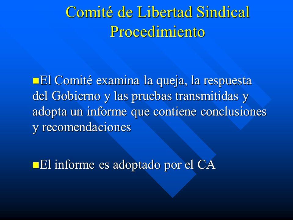Comité de Libertad Sindical Procedimiento El Comité examina la queja, la respuesta del Gobierno y las pruebas transmitidas y adopta un informe que con