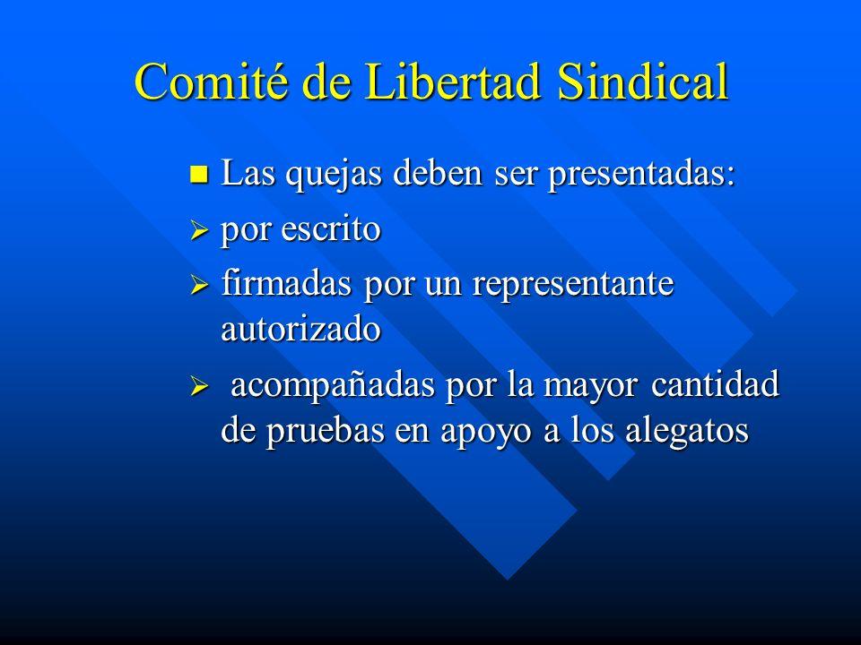 Comité de Libertad Sindical Las quejas deben ser presentadas: por escrito firmadas por un representante autorizado acompañadas por la mayor cantidad d
