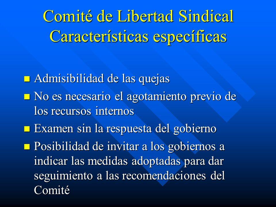 Comité de Libertad Sindical Características específicas Admisibilidad de las quejas Admisibilidad de las quejas No es necesario el agotamiento previo