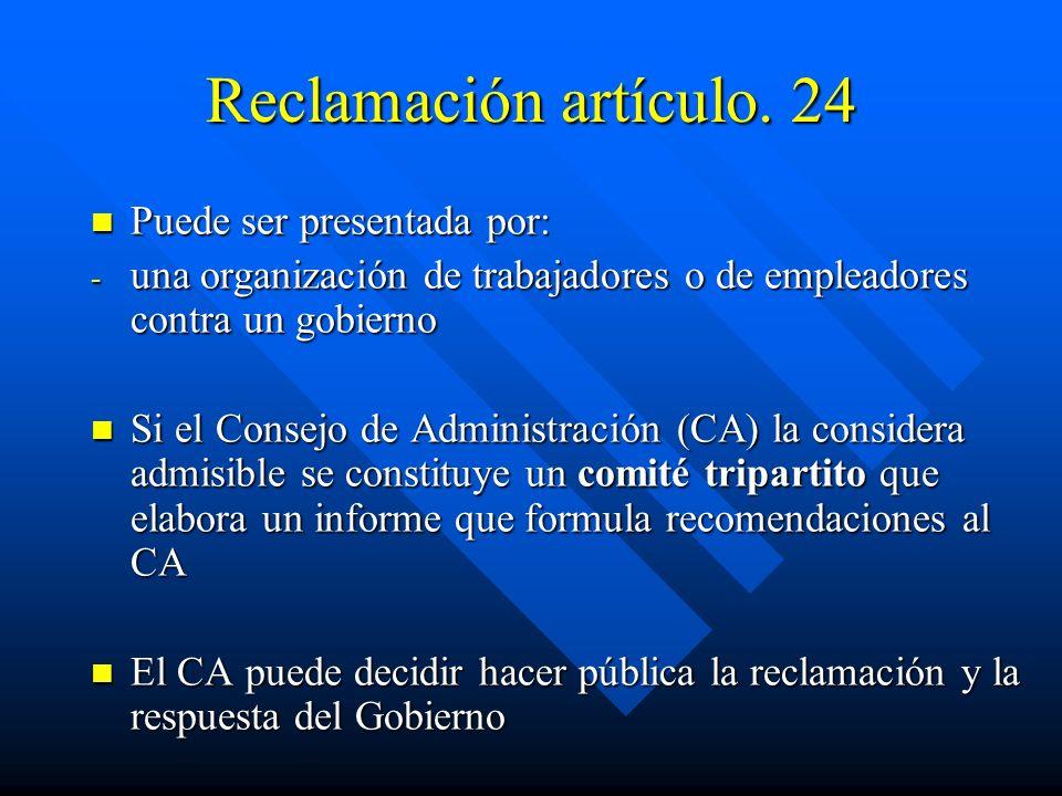 Reclamación artículo. 24 Puede ser presentada por: Puede ser presentada por: - una organización de trabajadores o de empleadores contra un gobierno Si