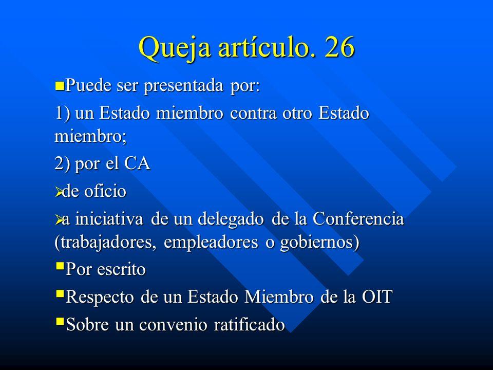 Queja artículo. 26 Puede ser presentada por: Puede ser presentada por: 1) un Estado miembro contra otro Estado miembro; 2) por el CA de oficio de ofic