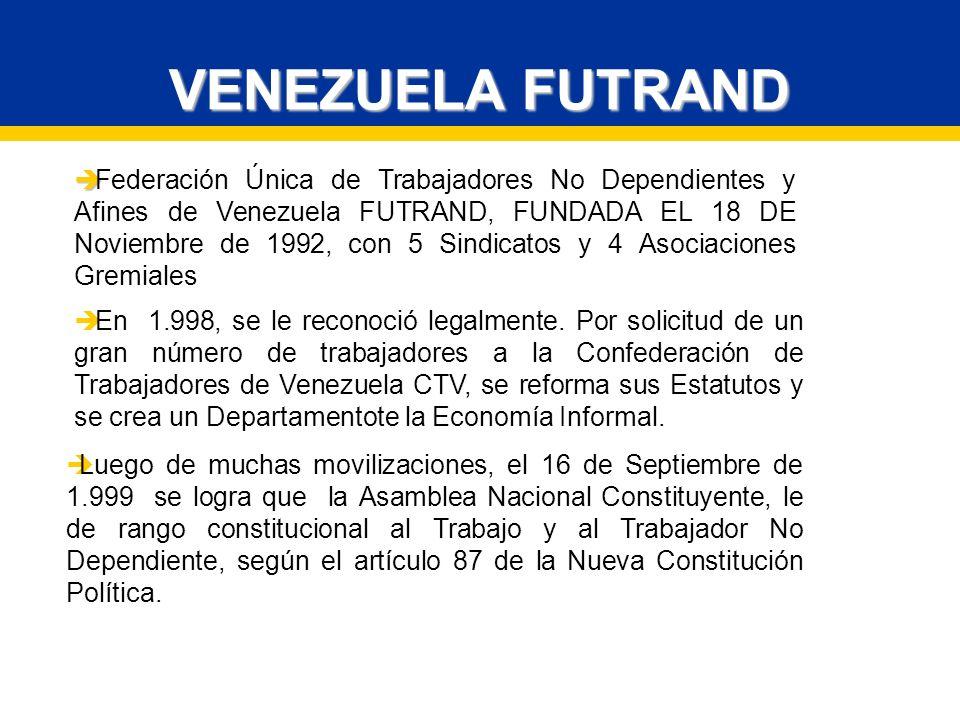 VENEZUELA FUTRAND Luego de muchas movilizaciones, el 16 de Septiembre de 1.999 se logra que la Asamblea Nacional Constituyente, le de rango constitucional al Trabajo y al Trabajador No Dependiente, según el artículo 87 de la Nueva Constitución Política.