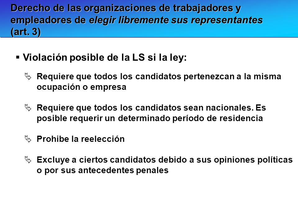 Derecho de las organizaciones de trabajadores y empleadores de elegir libremente sus representantes (art. 3) Violación posible de la LS si la ley: Req