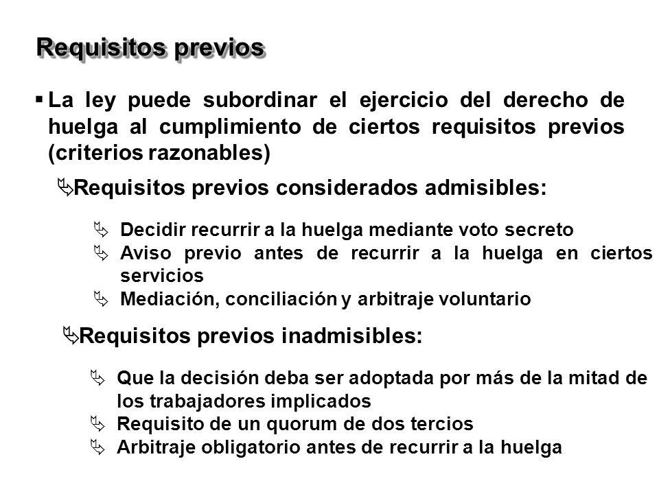 La ley puede subordinar el ejercicio del derecho de huelga al cumplimiento de ciertos requisitos previos (criterios razonables) Requisitos previos con