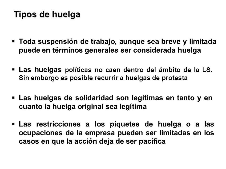 Tipos de huelga Toda suspensión de trabajo, aunque sea breve y limitada puede en términos generales ser considerada huelga Las huelgas políticas no ca