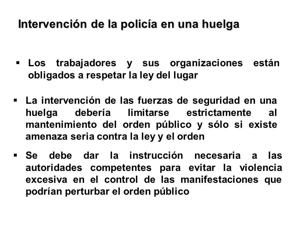 Los trabajadores y sus organizaciones están obligados a respetar la ley del lugar Intervención de la policía en una huelga La intervención de las fuer