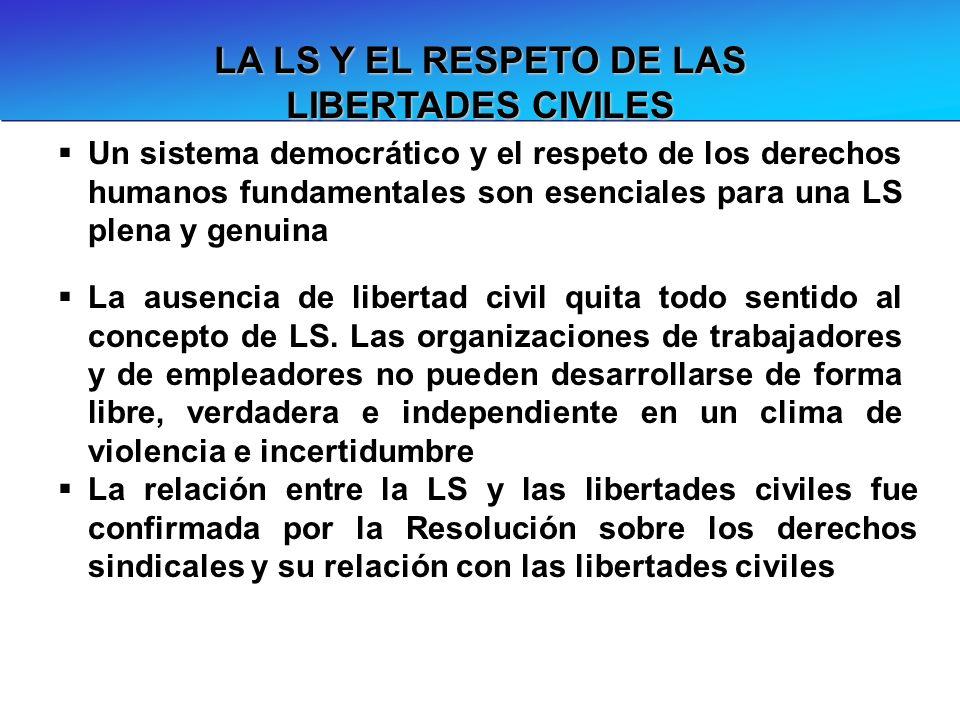 LA LS Y EL RESPETO DE LAS LIBERTADES CIVILES Un sistema democrático y el respeto de los derechos humanos fundamentales son esenciales para una LS plen
