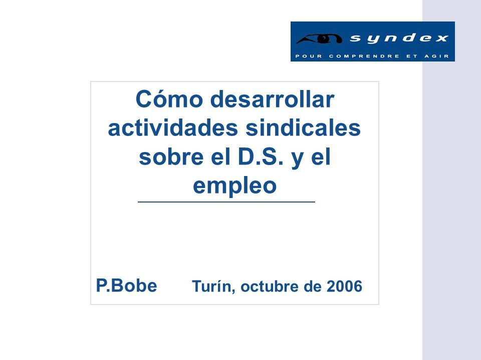 Cómo desarrollar actividades sindicales sobre el D.S. y el empleo P.Bobe Turín, octubre de 2006