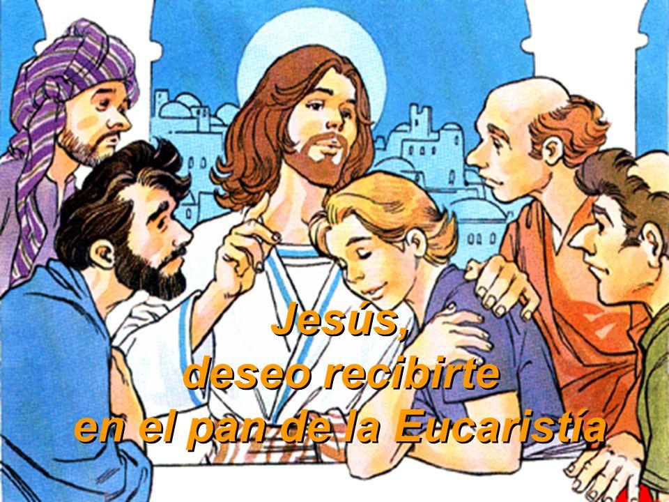 Jesús, deseo recibirte en el pan de la Eucaristía