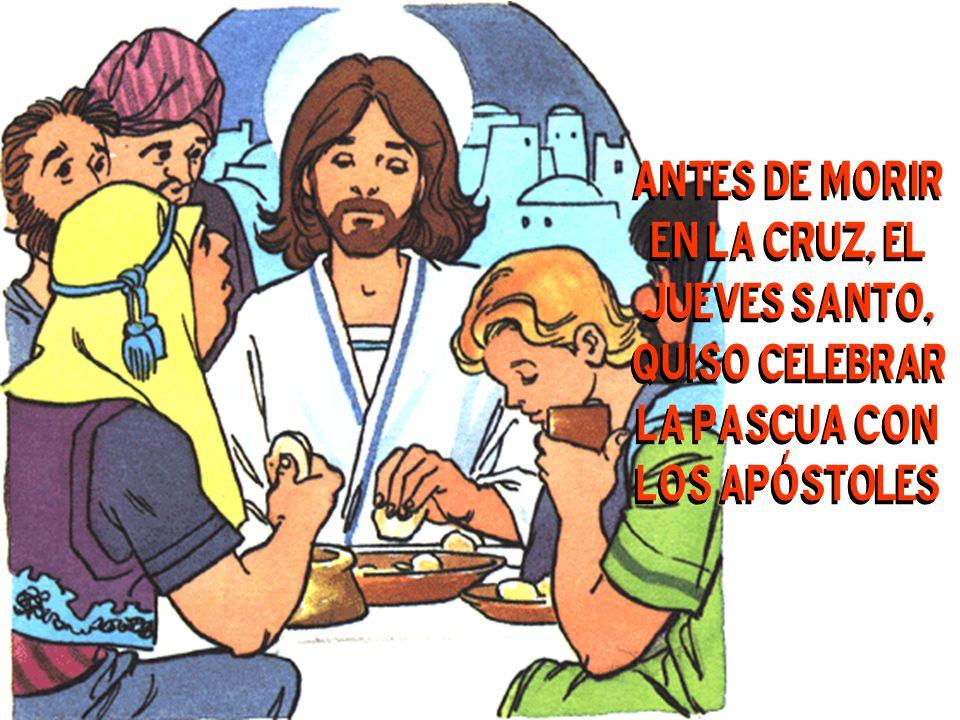 Antes de morir en la Cruz, el Jueves Santo, quiso celebrar la Pascua con los Apóstoles