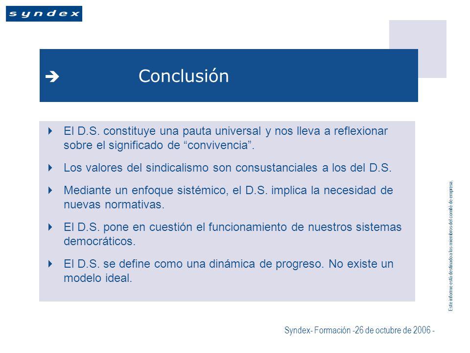 Este informe está destinado a los miembros del comité de empresa. Syndex- Formación -26 de octubre de 2006 - Conclusión El D.S. constituye una pauta u