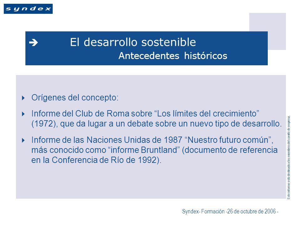 Este informe está destinado a los miembros del comité de empresa. Syndex- Formación -26 de octubre de 2006 - El desarrollo sostenible Antecedentes his