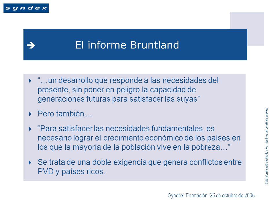 Este informe está destinado a los miembros del comité de empresa. Syndex- Formación -26 de octubre de 2006 - El informe Bruntland …un desarrollo que r