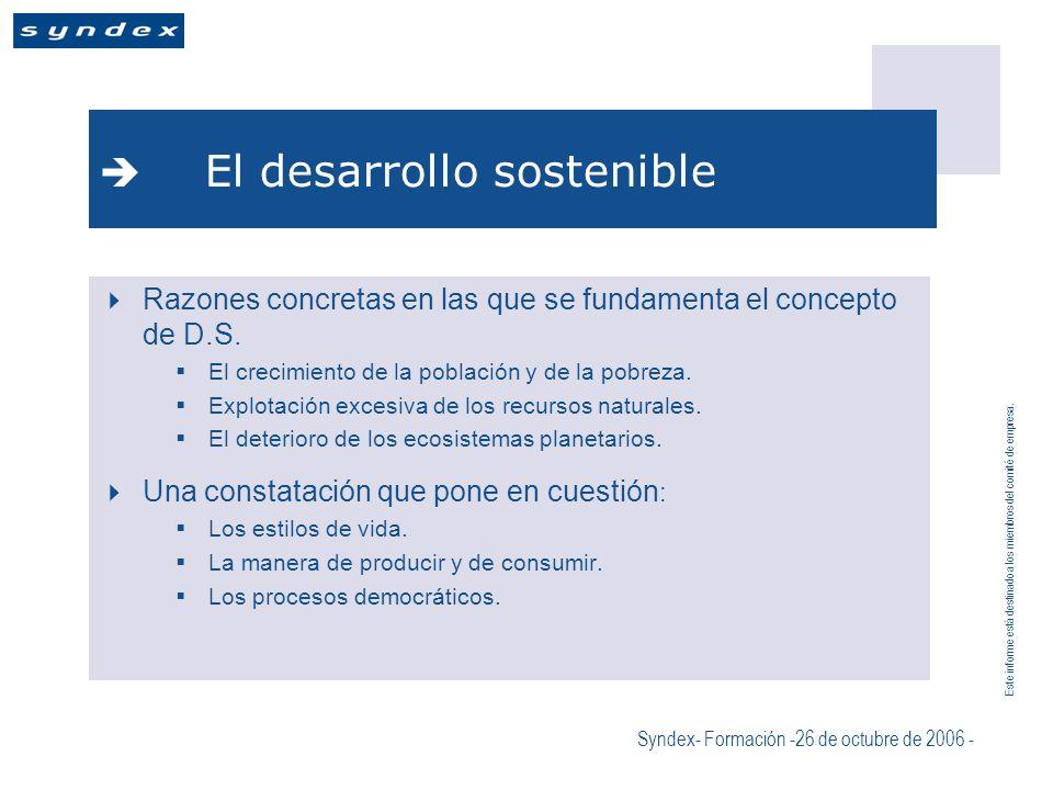 Este informe está destinado a los miembros del comité de empresa. Syndex- Formación -26 de octubre de 2006 - El desarrollo sostenible Razones concreta