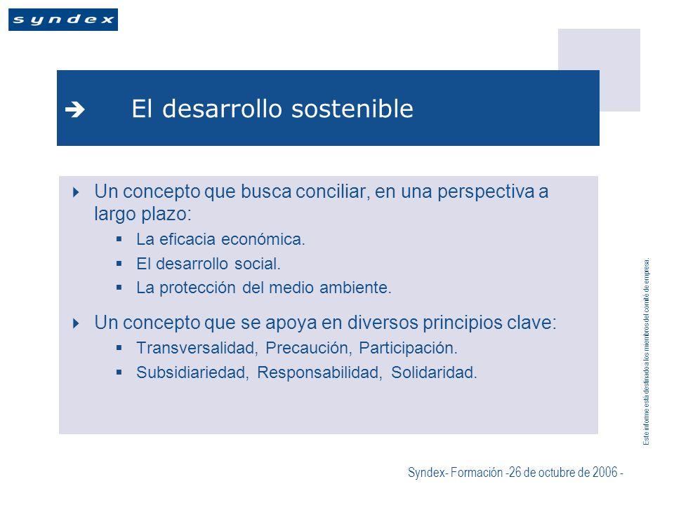 Este informe está destinado a los miembros del comité de empresa. Syndex- Formación -26 de octubre de 2006 - El desarrollo sostenible Un concepto que