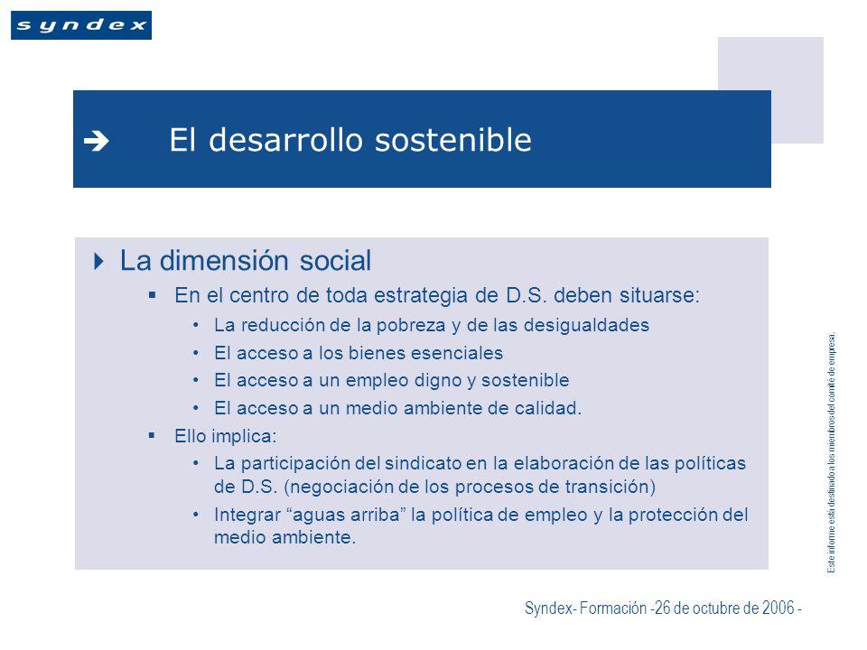 Este informe está destinado a los miembros del comité de empresa. Syndex- Formación -26 de octubre de 2006 - El desarrollo sostenible La dimensión soc