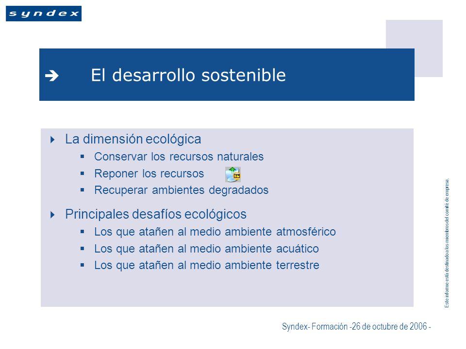 Este informe está destinado a los miembros del comité de empresa. Syndex- Formación -26 de octubre de 2006 - El desarrollo sostenible La dimensión eco