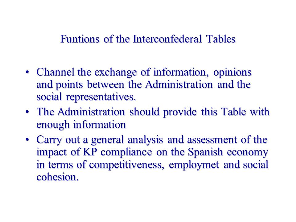 Funtions of the Interconfederal Tables Channel the exchange of information, opinions and points between the Administration and the social representatives.Channel the exchange of information, opinions and points between the Administration and the social representatives.