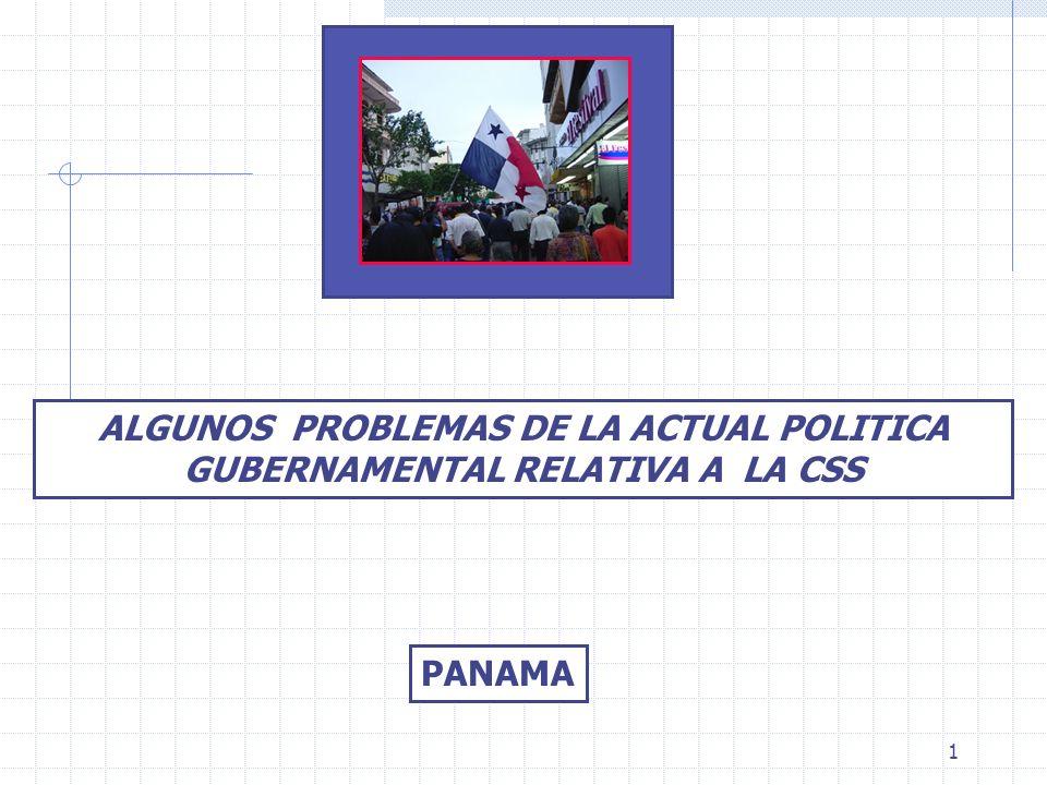 1 ALGUNOS PROBLEMAS DE LA ACTUAL POLITICA GUBERNAMENTAL RELATIVA A LA CSS PANAMA