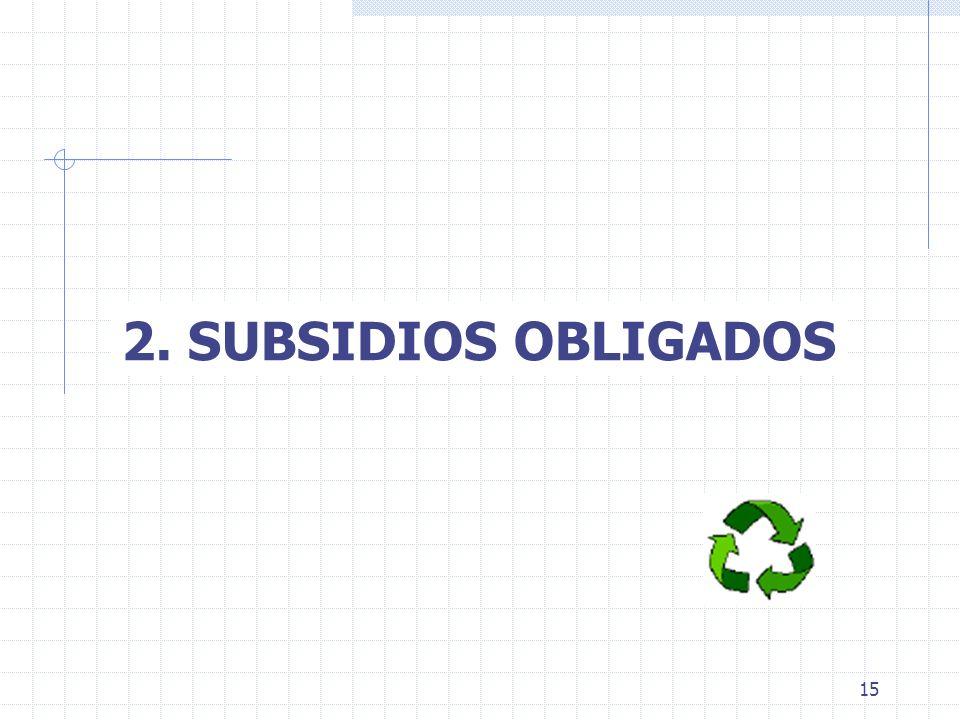 15 2. SUBSIDIOS OBLIGADOS