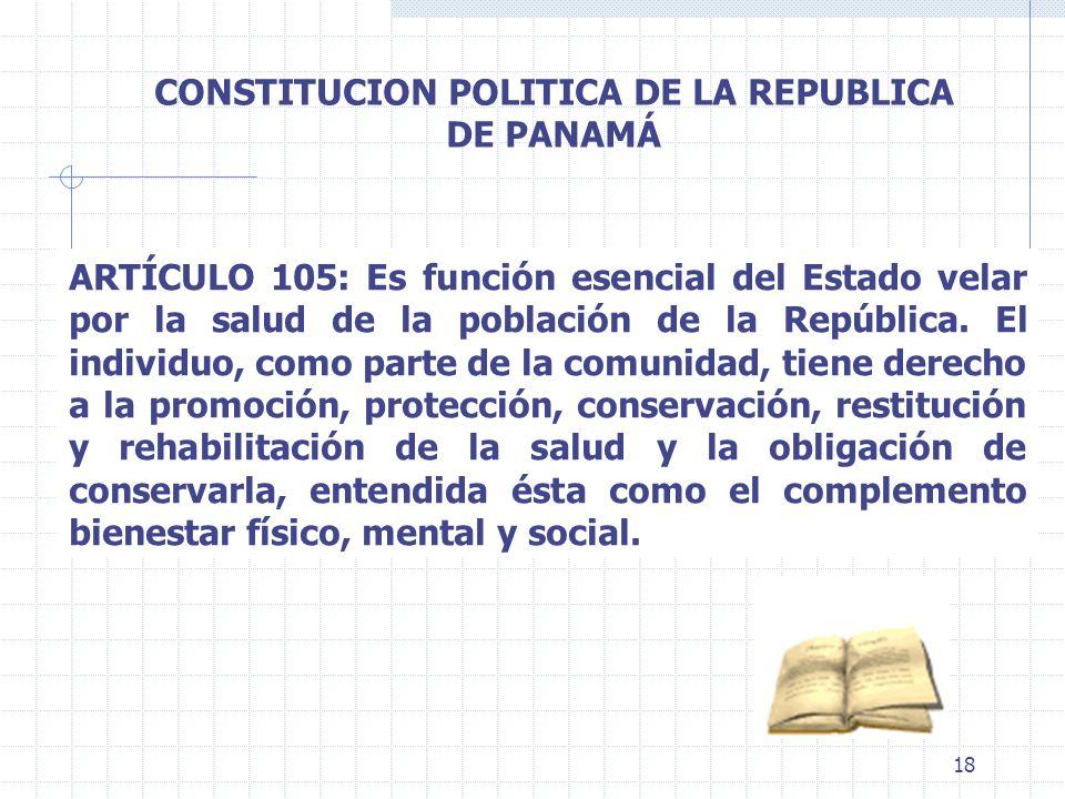 18 ARTÍCULO 105: Es función esencial del Estado velar por la salud de la población de la República. El individuo, como parte de la comunidad, tiene de