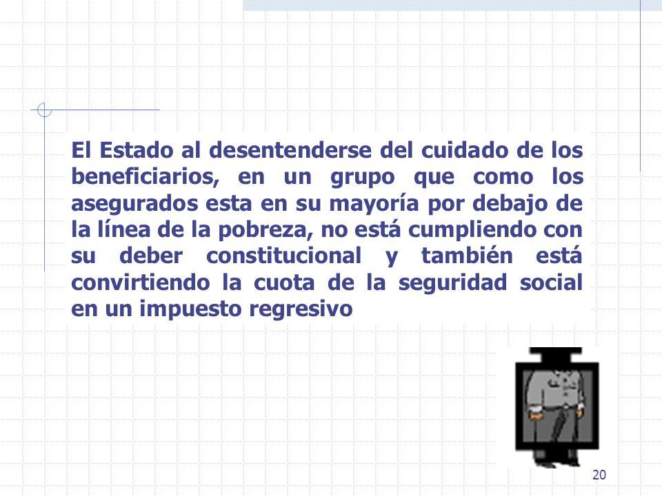 20 El Estado al desentenderse del cuidado de los beneficiarios, en un grupo que como los asegurados esta en su mayoría por debajo de la línea de la po