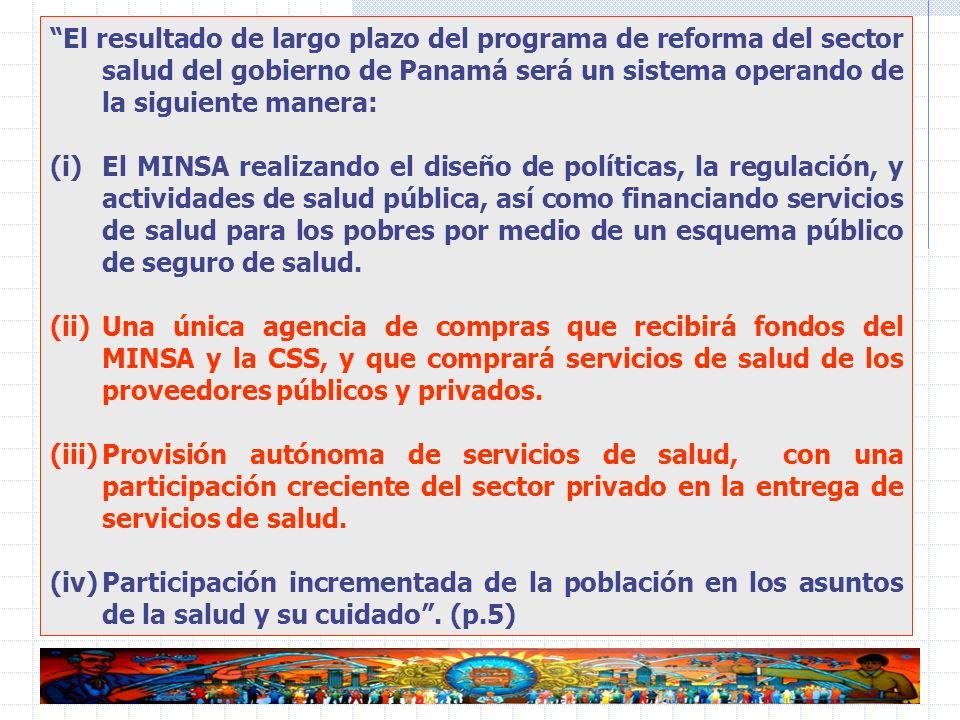 43 El resultado de largo plazo del programa de reforma del sector salud del gobierno de Panamá será un sistema operando de la siguiente manera: (i)El