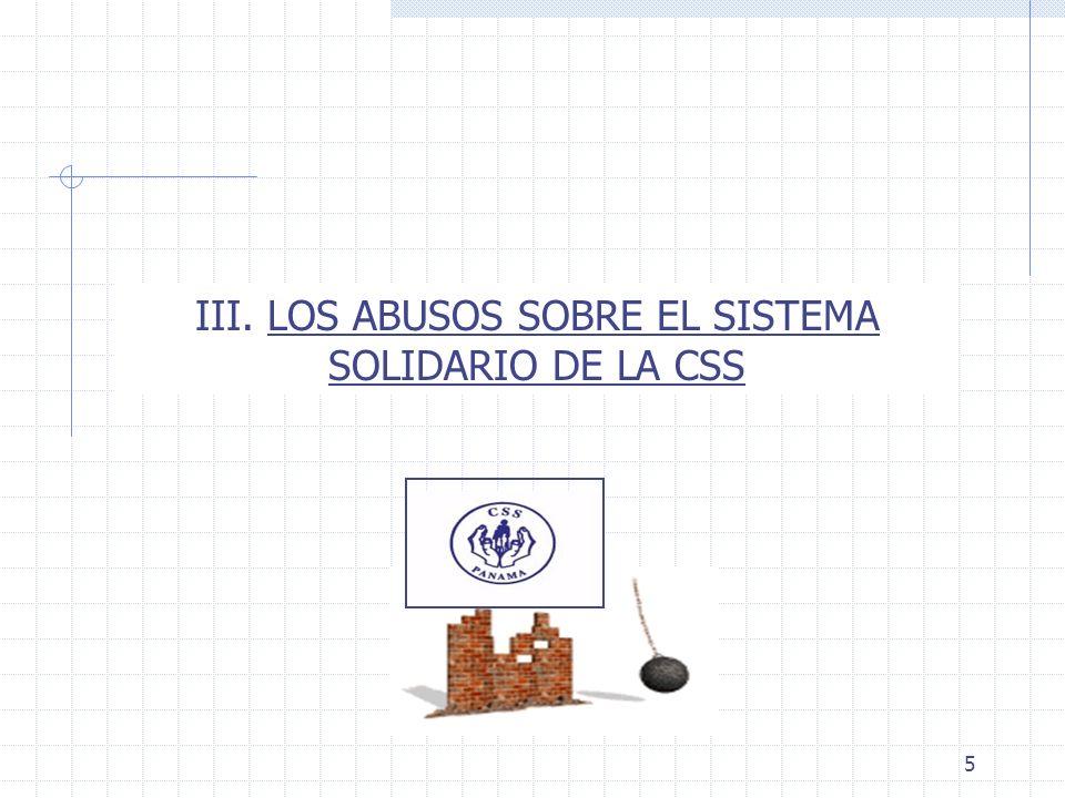 5 III. LOS ABUSOS SOBRE EL SISTEMA SOLIDARIO DE LA CSS