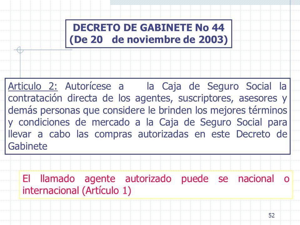 52 DECRETO DE GABINETE No 44 (De 20 de noviembre de 2003) Articulo 2: Autorícese a la Caja de Seguro Social la contratación directa de los agentes, su