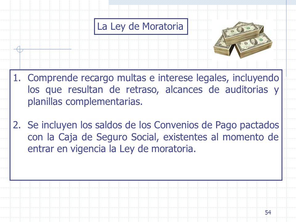 54 La Ley de Moratoria 1.Comprende recargo multas e interese legales, incluyendo los que resultan de retraso, alcances de auditorias y planillas compl