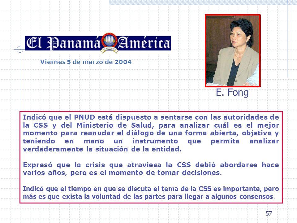 57 Viernes 5 de marzo de 2004 Indicó que el PNUD está dispuesto a sentarse con las autoridades de la CSS y del Ministerio de Salud, para analizar cuál