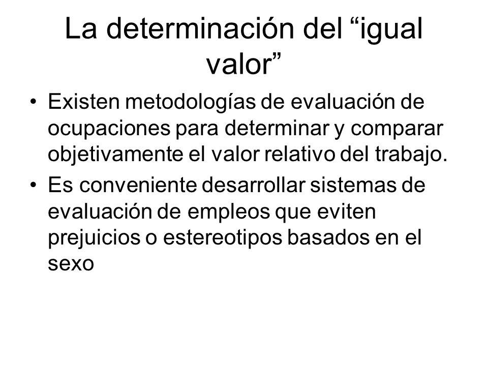 La determinación del igual valor Existen metodologías de evaluación de ocupaciones para determinar y comparar objetivamente el valor relativo del trab