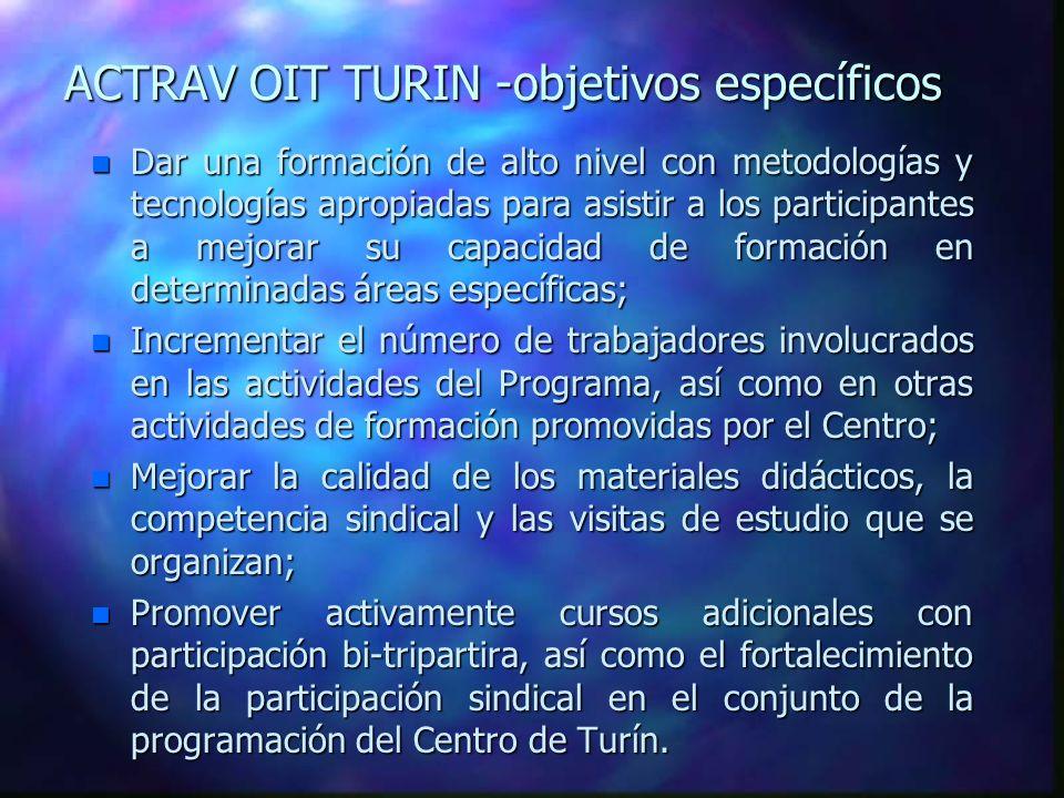 ACTRAV OIT TURIN - objetivos de desarrollo: n Reforzar el proceso de fortalecimiento de la capacidad institucional de los departamentos de formación d
