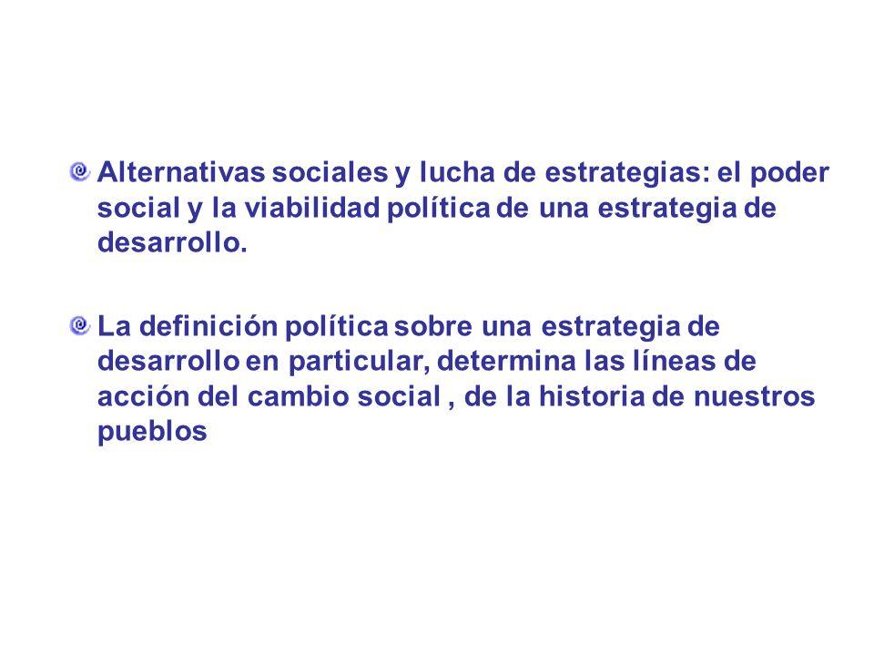 Alternativas sociales y lucha de estrategias: el poder social y la viabilidad política de una estrategia de desarrollo.