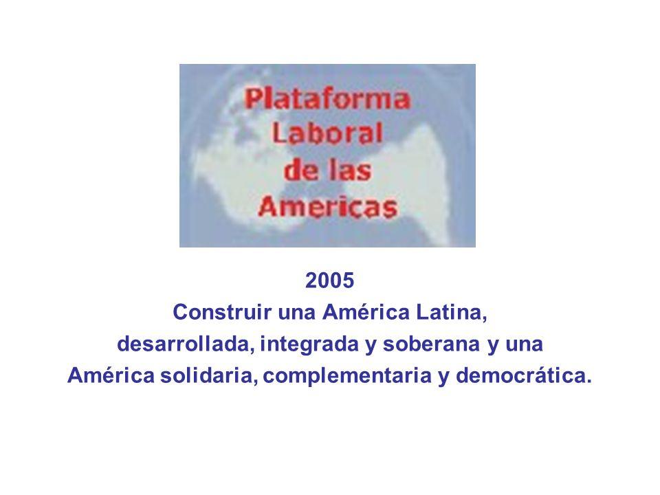 2005 Construir una América Latina, desarrollada, integrada y soberana y una América solidaria, complementaria y democrática.