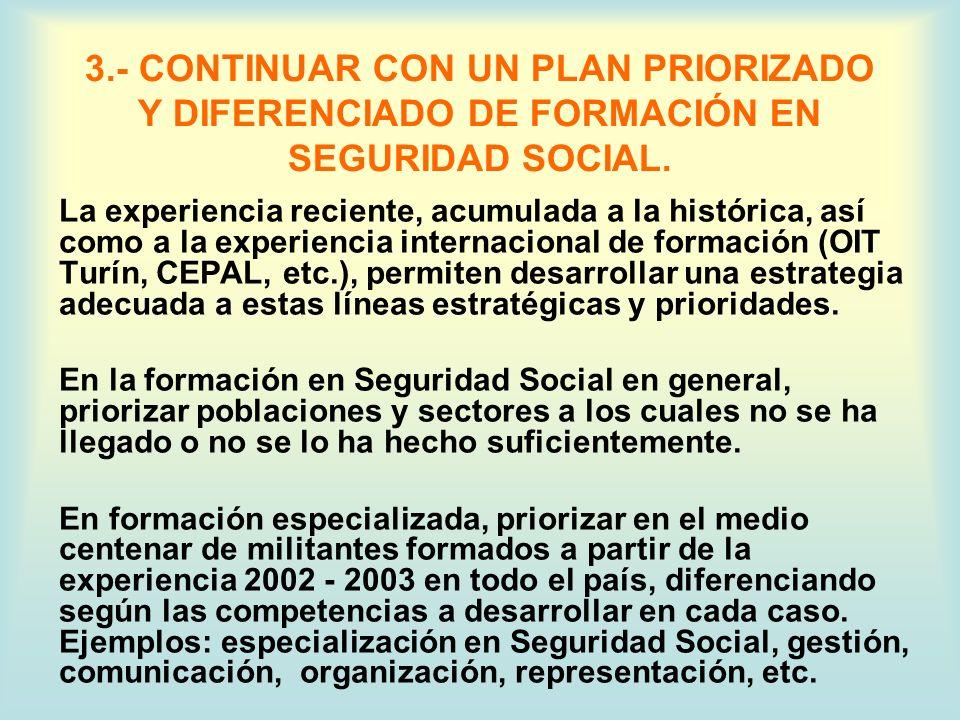 3.- CONTINUAR CON UN PLAN PRIORIZADO Y DIFERENCIADO DE FORMACIÓN EN SEGURIDAD SOCIAL.