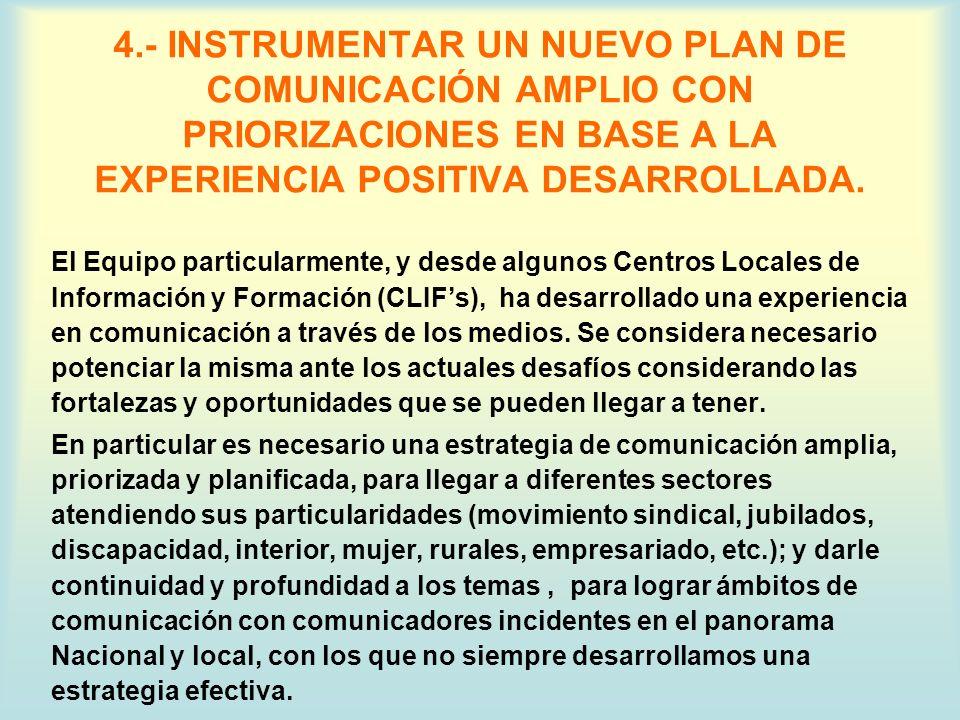 4.- INSTRUMENTAR UN NUEVO PLAN DE COMUNICACIÓN AMPLIO CON PRIORIZACIONES EN BASE A LA EXPERIENCIA POSITIVA DESARROLLADA.