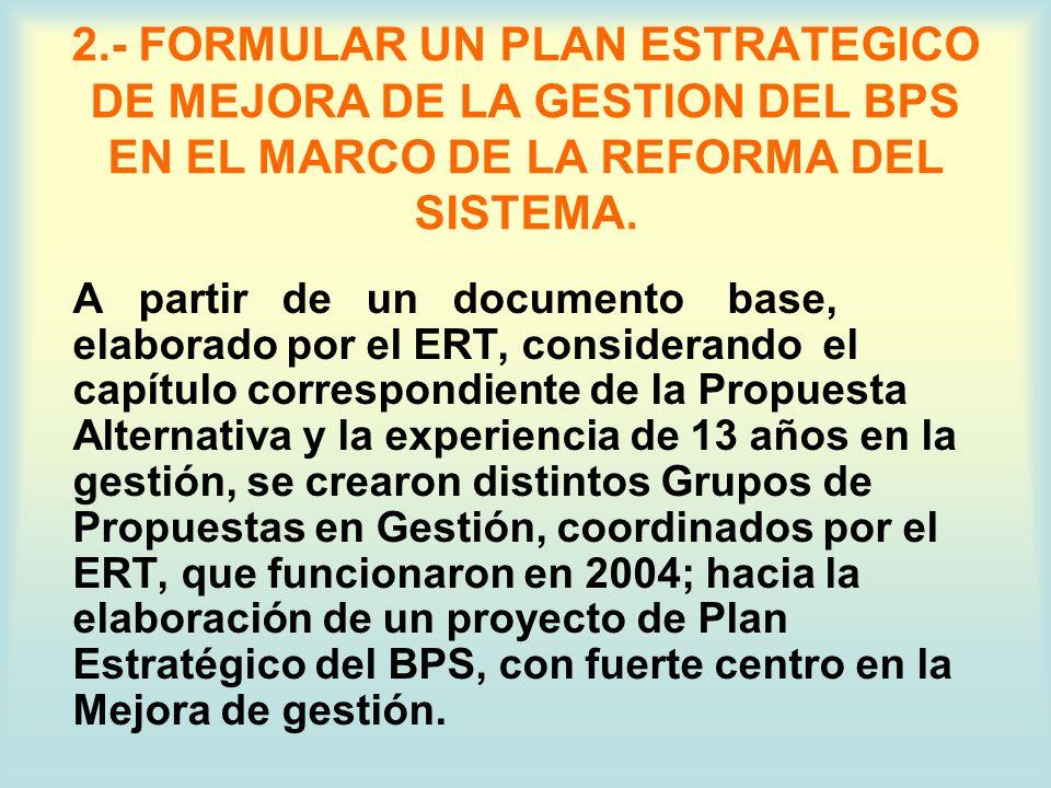 2.- FORMULAR UN PLAN ESTRATEGICO DE MEJORA DE LA GESTION DEL BPS EN EL MARCO DE LA REFORMA DEL SISTEMA.