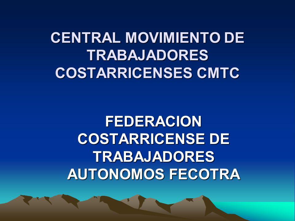 CENTRAL MOVIMIENTO DE TRABAJADORES COSTARRICENSES CMTC FEDERACION COSTARRICENSE DE TRABAJADORES AUTONOMOS FECOTRA
