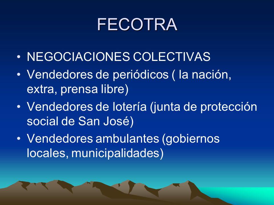 FECOTRA NEGOCIACIONES COLECTIVAS Vendedores de periódicos ( la nación, extra, prensa libre) Vendedores de lotería (junta de protección social de San J
