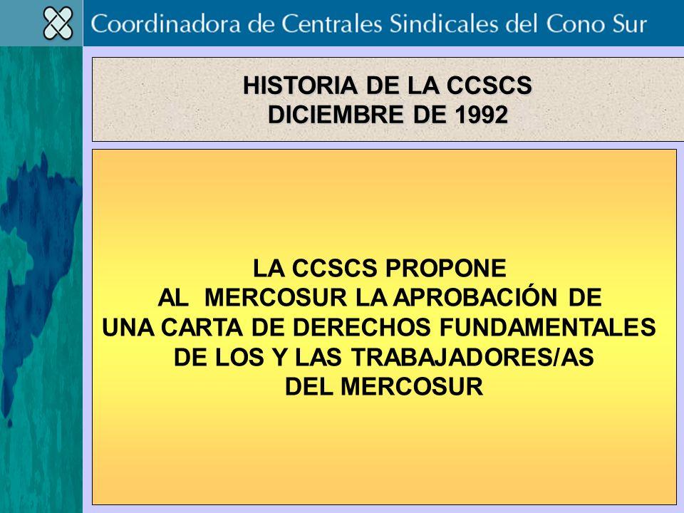 LA CCSCS PROPONE AL MERCOSUR LA APROBACIÓN DE UNA CARTA DE DERECHOS FUNDAMENTALES DE LOS Y LAS TRABAJADORES/AS DEL MERCOSUR HISTORIA DE LA CCSCS DICIEMBRE DE 1992