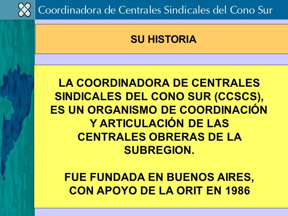 LA COORDINADORA DE CENTRALES SINDICALES DEL CONO SUR (CCSCS), ES UN ORGANISMO DE COORDINACIÓN Y ARTICULACIÓN DE LAS CENTRALES OBRERAS DE LA SUBREGION.