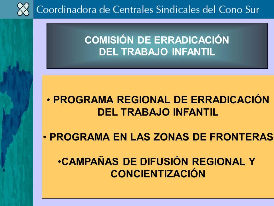 COMISIÓN DE ERRADICACIÓN DEL TRABAJO INFANTIL PROGRAMA REGIONAL DE ERRADICACIÓN DEL TRABAJO INFANTIL PROGRAMA EN LAS ZONAS DE FRONTERAS CAMPAÑAS DE DIFUSIÓN REGIONAL Y CONCIENTIZACIÓN