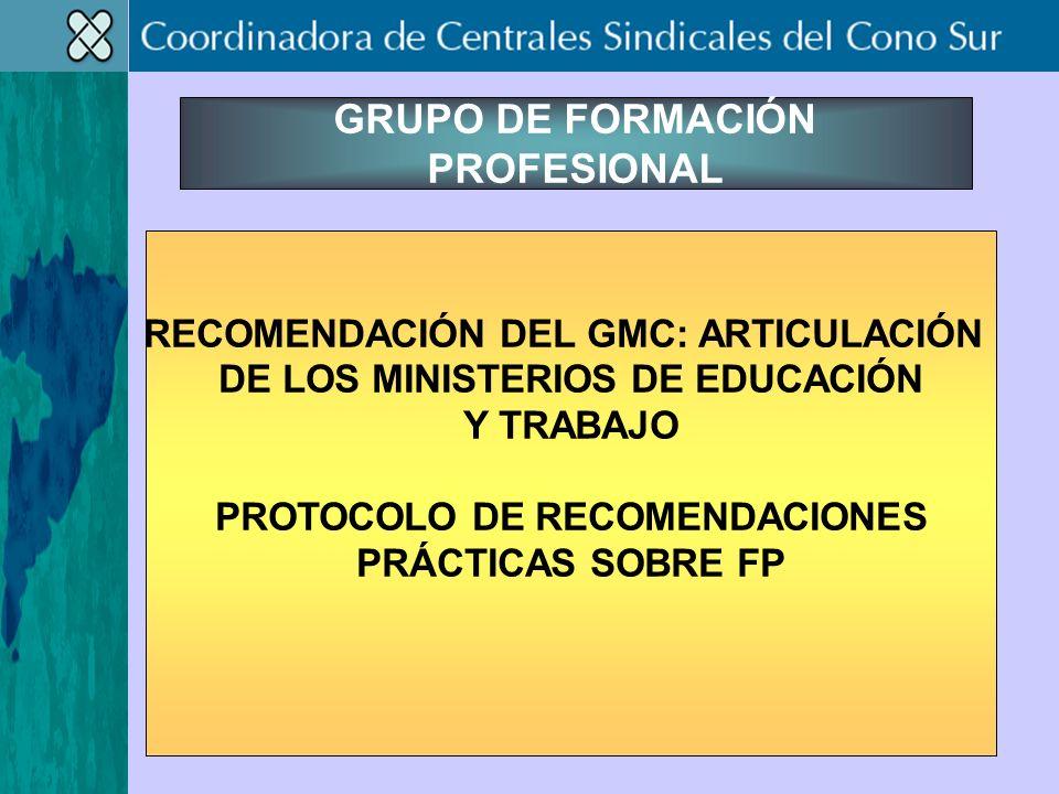 GRUPO DE FORMACIÓN PROFESIONAL RECOMENDACIÓN DEL GMC: ARTICULACIÓN DE LOS MINISTERIOS DE EDUCACIÓN Y TRABAJO PROTOCOLO DE RECOMENDACIONES PRÁCTICAS SOBRE FP