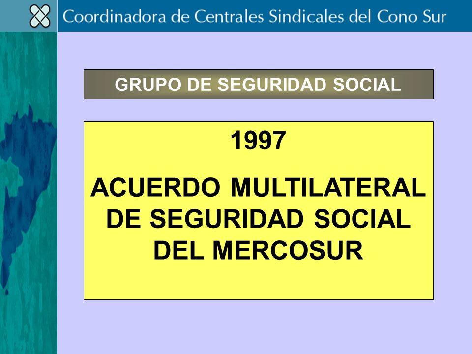 GRUPO DE SEGURIDAD SOCIAL 1997 ACUERDO MULTILATERAL DE SEGURIDAD SOCIAL DEL MERCOSUR